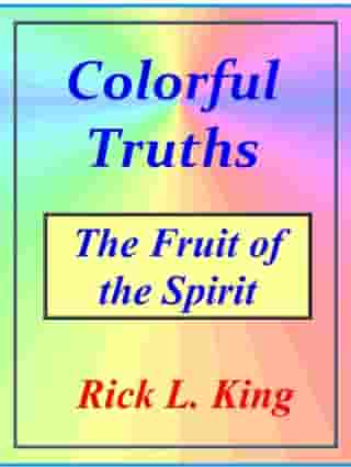 Colorful Truths: The Fruit of the Spirit by Rick King