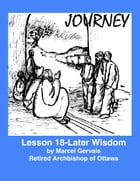 Journey- lesson 18: Later Wisdom by Marcel Gervais