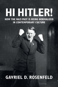 Hi Hitler!: How the Nazi Past is Being Normalized in Contemporary Culture
