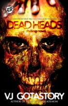 Dead Heads (The Cartel Publications Presents) by VJ Gotastory