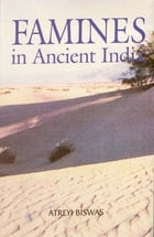Famines In Ancient India by Atreyi Biswas