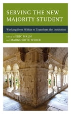 Serving the New Majority Student: Working from Within to Transform the Institution by Eric Malm