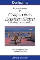 Durham's Place-Names of California's Eastern Sierra: Including Death Valley, Alpine, Inyo & Mono Counties by David L. Durham