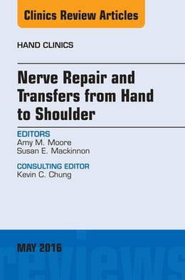 Book Nerve Repair and Transfers from Hand to Shoulder, An issue of Hand Clinics, by Amy M. Moore