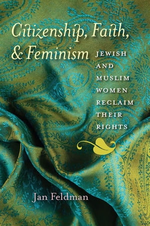 Citizenship,  Faith,  and Feminism Jewish and Muslim Women Reclaim Their Rights