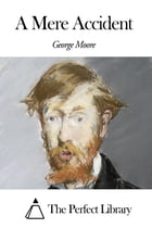 A Mere Accident by George Moore