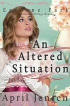 An Altered Situation: A Mallorton Village Regency by April Jensen