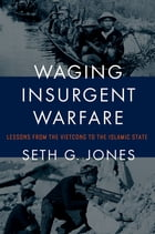 Waging Insurgent Warfare: Lessons from the Vietcong to the Islamic State by Seth G. Jones