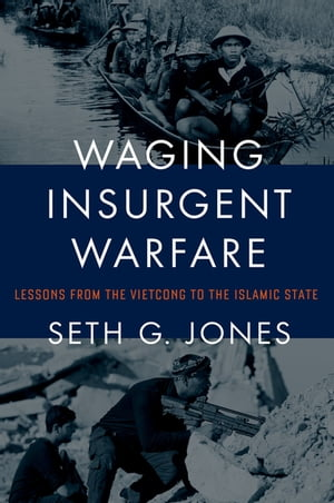 Waging Insurgent Warfare Lessons from the Vietcong to the Islamic State