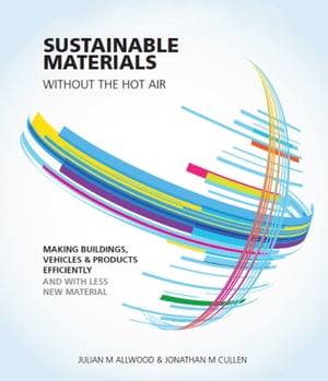 Sustainable Materials without the hot air Making buildings,  vehicles and products efficiently and with less new material