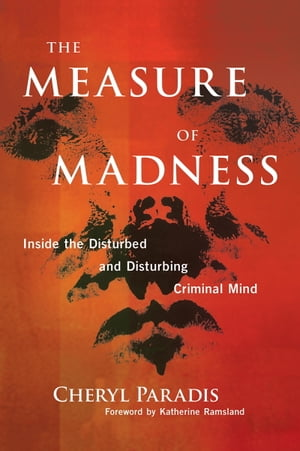 The Measure of Madness Inside the Disturbed and Disturbing Criminal Mind