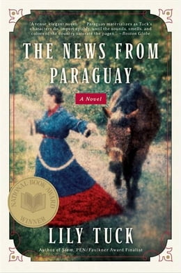 Book The News from Paraguay: A Novel by Lily Tuck