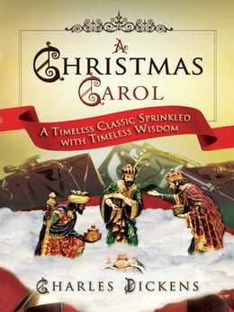 Book A Christmas Carol: A Timeless Classic Sprinkled with Timeless Wisdom by Charles Dickens