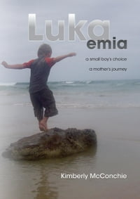 Lukaemia: A Small Boy's Choice, A Mother's Journey