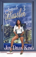 Female Hustler Part 3: All I See Is The Money by Joy Deja King
