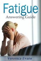 Fatigue: Answering Guide by Veronica Evans