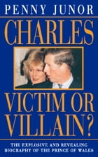 Charles: Victim or villain? (Text Only) by Penny Junor