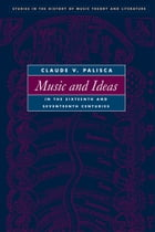 Music and Ideas in the Sixteenth and Seventeenth Centuries by Claude V. Palisca