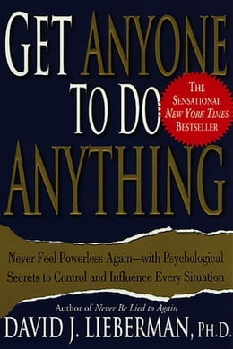 Book Get Anyone to Do Anything: Never Feel Powerless Again--With Psychological Secrets to Control and… by Dr. David J. Lieberman, Ph.D.