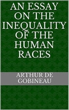 THE INEQUALITY OF HUMAN RACES: The rise and fall of civilisations by Arthur De Gobineau