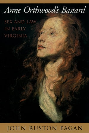 Anne Orthwood's Bastard Sex and Law in Early Virginia