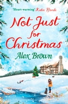 Not Just for Christmas: The perfect Christmas short romance by Alex Brown
