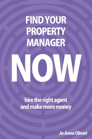 Find Your Property Manager Now: Hire the right agent and make more money by Jo-Anne Oliveri