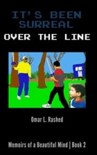 It's Been Surreal: Over the Line by Omar L Rashed