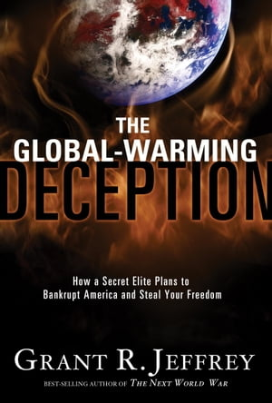 The Global-Warming Deception How a Secret Elite Plans to Bankrupt America and Steal Your Freedom