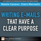 Writing Emails That Have a Clear Purpose by Natalie Canavor