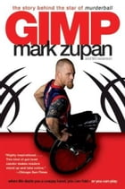 GIMP: The Story Behind the Star of Murderball by Mark Zupan
