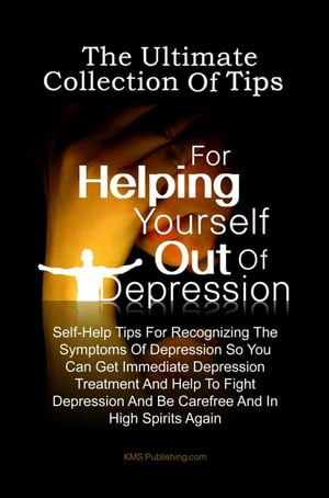 The Ultimate Collection Of Tips For Helping Yourself Out Of Depression Self-Help Tips For Recognizing The Symptoms Of Depression So You Can Get Immedi