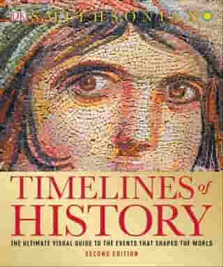 Timelines of History: The Ultimate Visual Guide to the Events That Shaped the World by DK