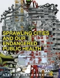 Sprawling Cities and Our Endangered Public Health