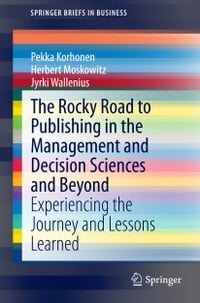 The Rocky Road to Publishing in the Management and Decision Sciences and Beyond: Experiencing the…