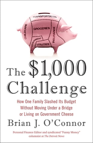 The $1,000 Challenge: How One Family Slashed Its Budget Without Moving Under a Bridge or Living on Gov ernment Cheese