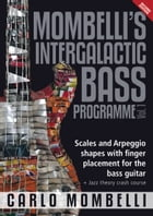 Mombelli's Intergalactic Bass Programme Vol. 1: Scales and Arpeggio shapes with finger placement for the bass guitar + Jazz theory crash course by Carlo Mombelli