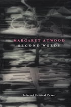 Second Words: Selected Critical Prose 1960-1982 by Margaret Atwood