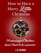 How to Have a Merry Little Christmas by J. B. Patrick