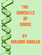 The Shackles of Cause by Nathan Goater