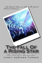 The Fall Of A Rising Star by corey turner