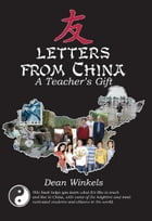 Letters from China: A Teacher's Gift by Dean A. Winkels