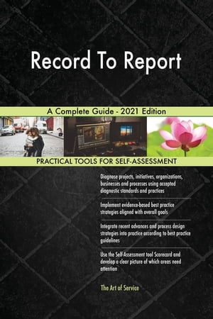 Record To Report A Complete Guide - 2021 Edition by Gerardus Blokdyk
