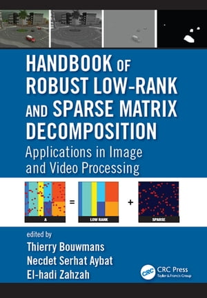Handbook of Robust Low-Rank and Sparse Matrix Decomposition Applications in Image and Video Processing