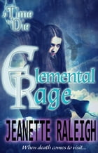 A Time to Die: Elemental Rage by Jeanette Raleigh