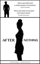 After Nothing by Rachel Mackie