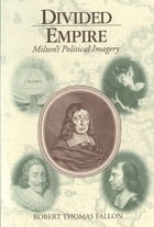 Divided Empire: Milton's Political Imagery by Robert Thomas Fallon