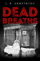 Dead Breaths by J.R. Armstrong