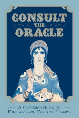 Consult the Oracle: A Victorian Guide to Folklore and Fortune Telling by Gabriel Nostradamus