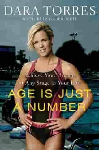 Age Is Just a Number: Achieve Your Dreams at Any Stage in Your Life by Dara Torres